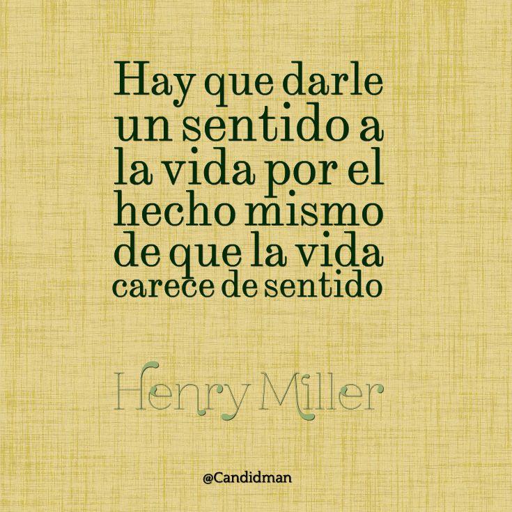"""""""Hay que darle un sentido a la #Vida por el hecho mismo de que la vida carece de sentido"""". #HenryMiller #FrasesCelebres @candidman"""