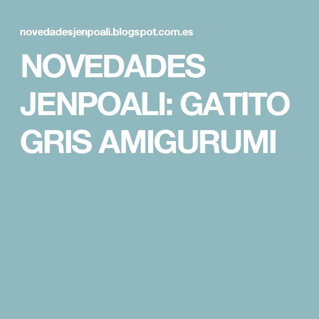 NOVEDADES JENPOALI: GATITO GRIS AMIGURUMI