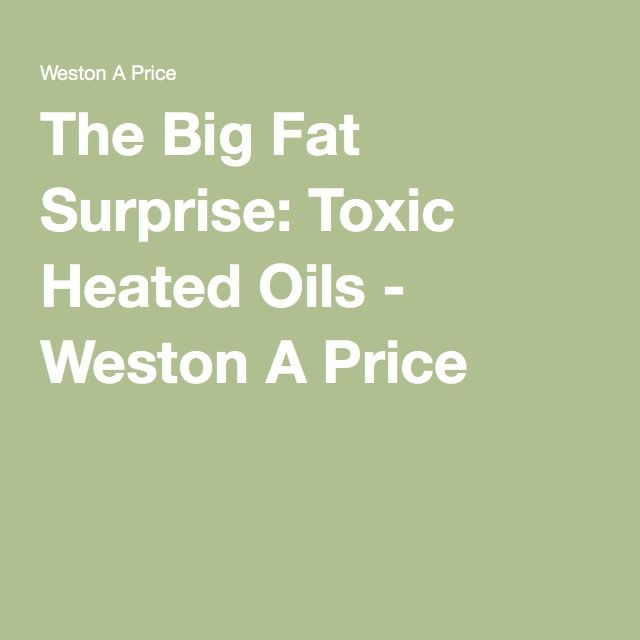 The Big Fat Surprise: Toxic Heated Oils - Weston A Price
