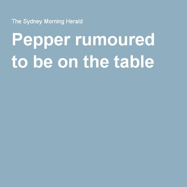 Pepper rumoured to be on the table