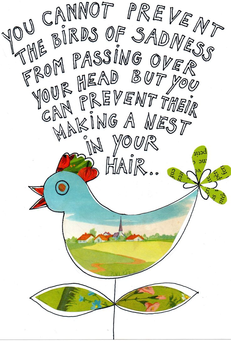 you cannot prevent birds of sadness from passing over your head but you can prevent their making a nest in your hair