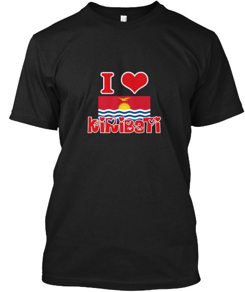 I Love Kiribati Black T-Shirt Front - This is the perfect gift for someone who loves Kiribati. Thank you for visiting my page (Related terms: I Heart Kiribati,Kiribati,Kirghiz,Kiribati Travel,I Love My Country,Kiribati Flag, Kiribati Map,Kiri #Kiribati, #Kiribatishirts...)