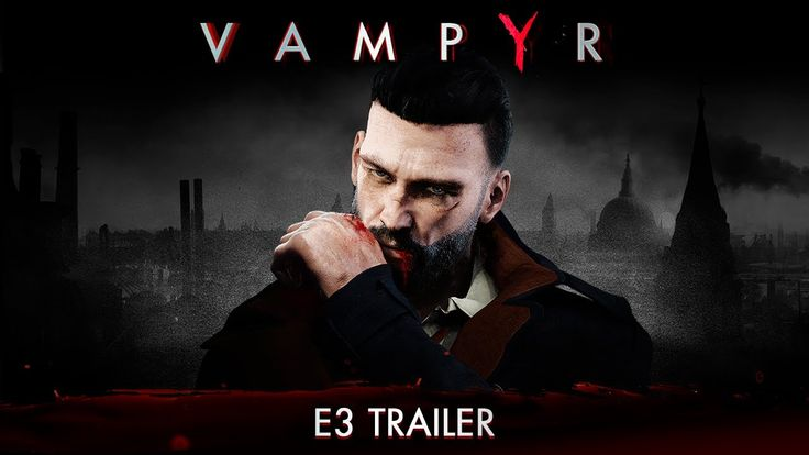 """This year's E3 trailer for Focus Home Interactive's """"Vampyr"""" is one of the most well made trailers I've seen in years."""