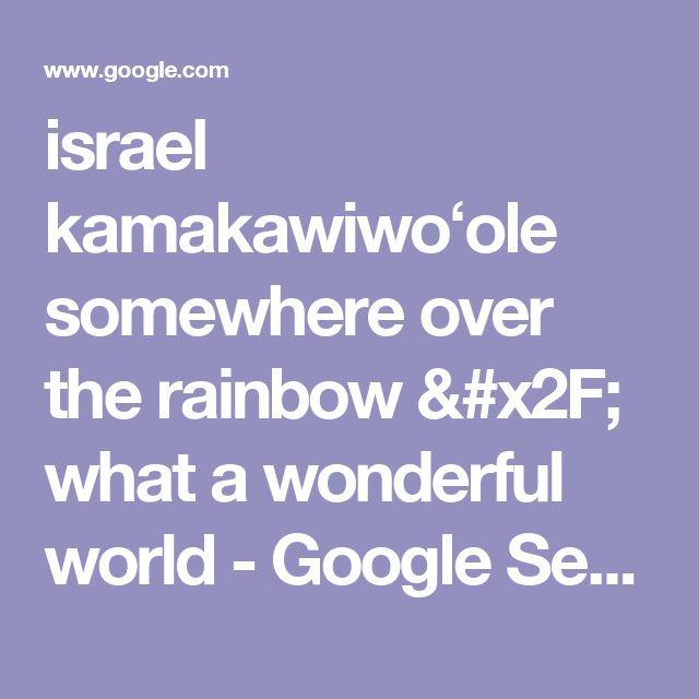 israel kamakawiwoʻole somewhere over the rainbow / what a wonderful world - Google Search