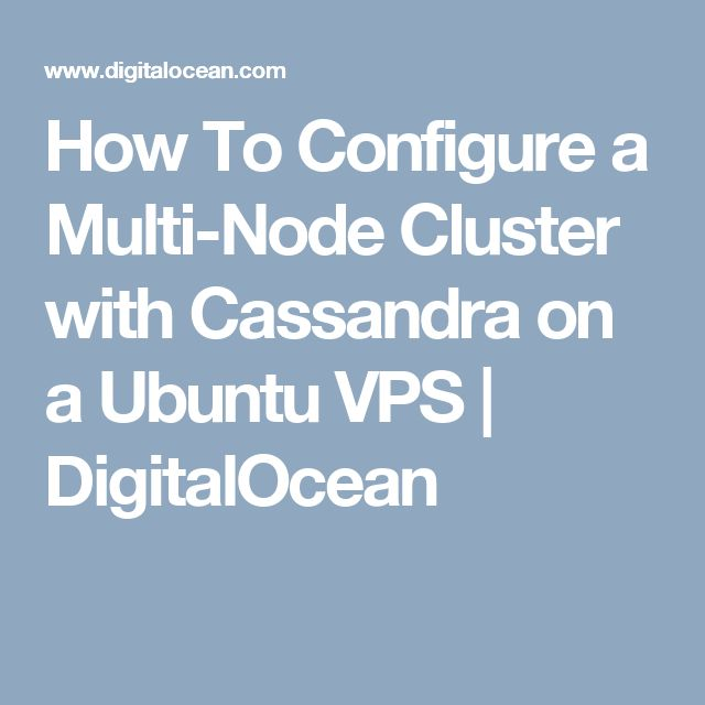 How To Configure a Multi-Node Cluster with Cassandra on a Ubuntu VPS | DigitalOcean