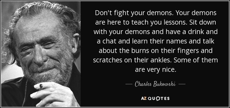 quote-don-t-fight-your-demons-your-demons-are-here-to-teach-you-lessons-sit-down-with-your-charles-bukowski-137-13-06.jpg (850×400)