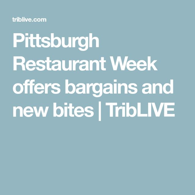 Pittsburgh Restaurant Week offers bargains and new bites | TribLIVE