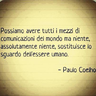 Paulo Coelho #coelho Podemos tener todos los medios de comunicación del mundo pero nada, absolutamente nada, sustituye la mirada del ser humano.
