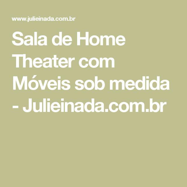 Sala de Home Theater com Móveis sob medida - Julieinada.com.br