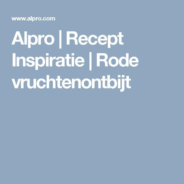 Alpro | Recept Inspiratie | Rode vruchtenontbijt