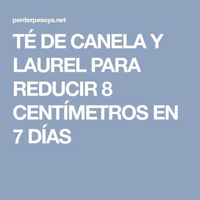 TÉ DE CANELA Y LAUREL PARA REDUCIR 8 CENTÍMETROS EN 7 DÍAS