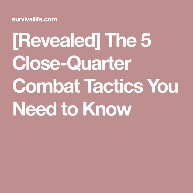 [Revealed] The 5 Close-Quarter Combat Tactics You Need to Know