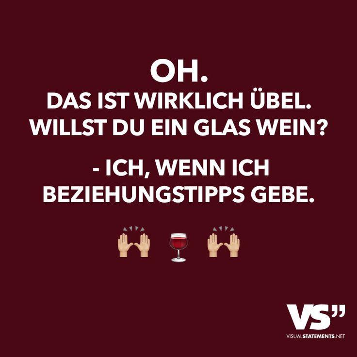 Oh. Das ist wirklich übel. Willst du ein Glas Wein? - Ich, wenn ich Beziehungstipps gebe.