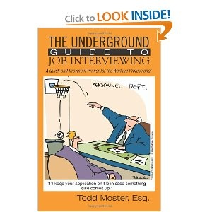 The Underground Guide to Job Interviewing by Todd Moster Esq.