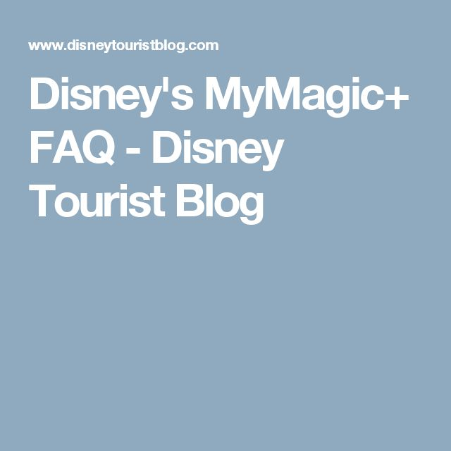 Disney's MyMagic+ FAQ - Disney Tourist Blog