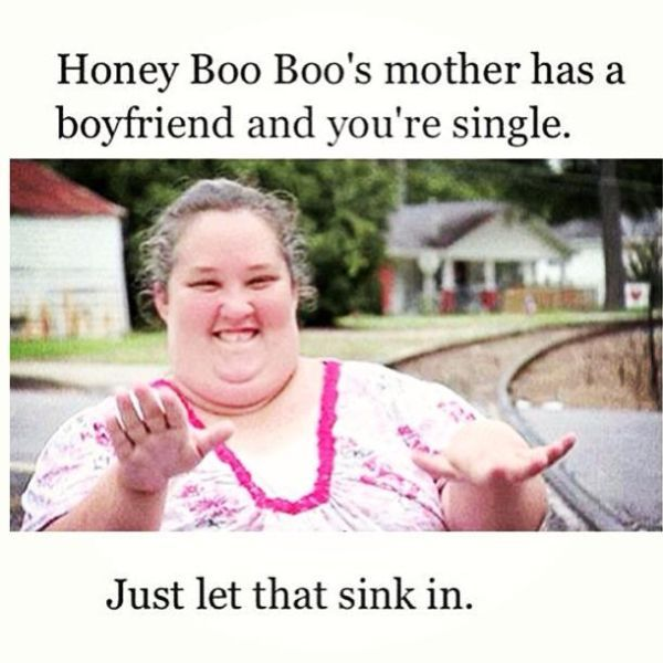 Honey Boo Boo's Mom has a boyfriend and you probably don't. How does this make you feel?