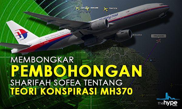 Teori Konspirasi MH370 Kapten Sharifah Sofia satu pembohongan besar  Sejak terjadinya tragedi MH370, rami pihak tampil berkata mereka tahu itu dan ini. Antara yang paling hangat diperkatakan adalah teori konspirasi daripada Kapten Sharifah Sofia....