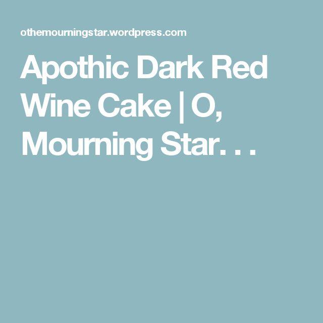 Apothic Dark Red Wine Cake | O, Mourning Star. . .
