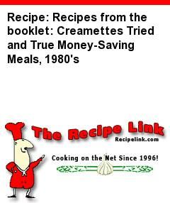 Recipe: Recipes from the booklet: Creamettes Tried and True Money-Saving Meals, 1980's - Recipelink.com