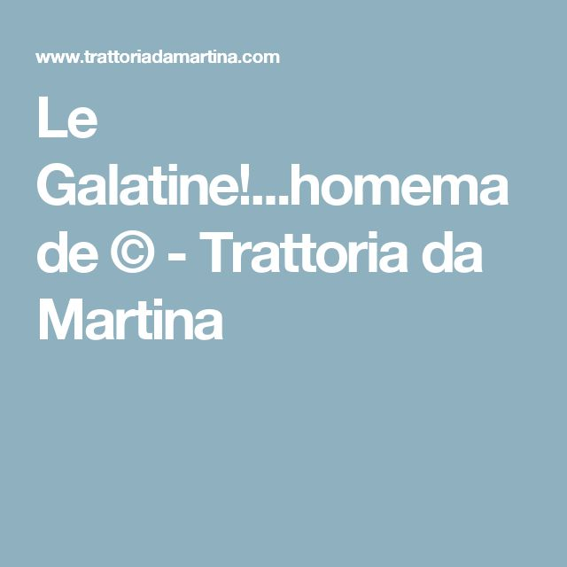 Le Galatine!...homemade © - Trattoria da Martina