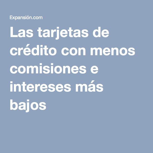 Las tarjetas de crédito con menos comisiones e intereses más bajos