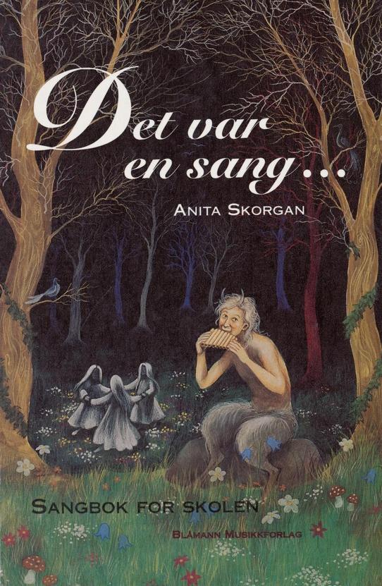 Anita Skorgan. Det var en sang. Sangbok for skolen.
