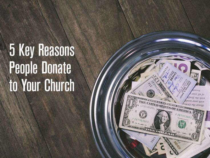 5 Key Reasons People Donate to Your Church http://churchtechtoday.com/2016/04/22/5-key-reasons-people-donate-church/