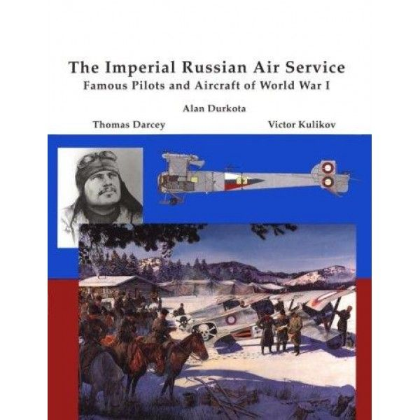 The Imperial Russian Air Service Famous Pilots and Aircraft of World War One  Good #aviation #reference #book. 	 Author : Alan Durkata, Tom Darcey, Victor Kuhkov, Alan Durkota