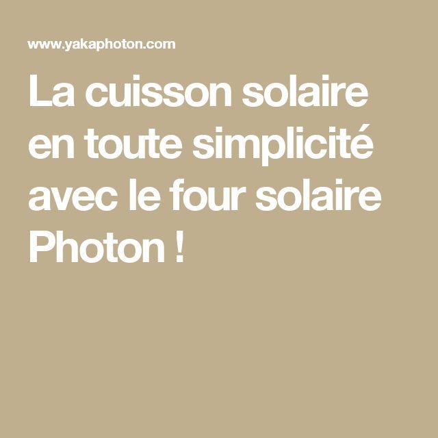La cuisson solaire en toute simplicité avec le four solaire Photon !