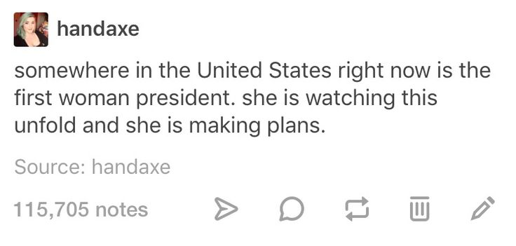 Somewhere in the US right now is the first female president. She's watching this unfold abd making plans.