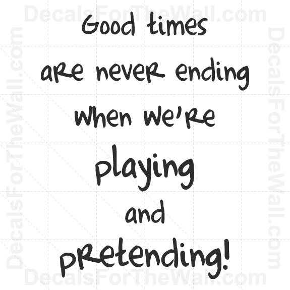 """""""Good Times Are Never Ending When We're Playing"""""""