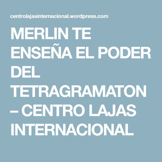 MERLIN TE ENSEÑA EL PODER DEL TETRAGRAMATON – CENTRO LAJAS INTERNACIONAL