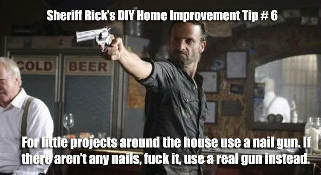 The Walking Dead's Sheriff Rick Grimes gives DIY Home Improvement Tips about choosing the right tool for the job. #lol #funny #meme #zombies #gun #homeimprovementmeme #homeimprovementfunny #improvementtools