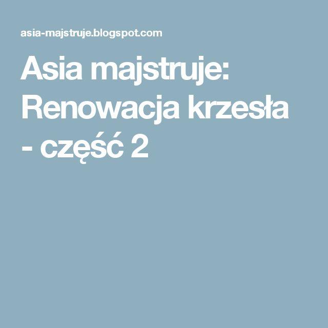 Asia majstruje: Renowacja krzesła - część 2