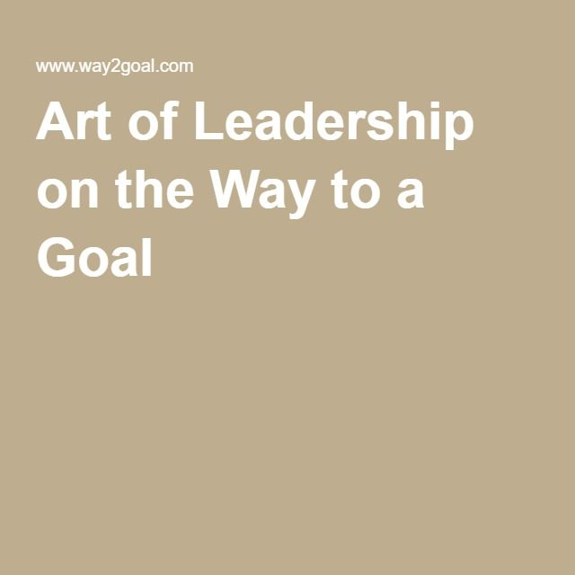 Art of Leadership on the Way to a Goal
