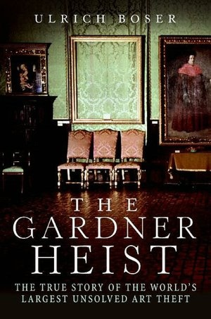 The Gardner Heist True Story Of Worlds Largest Unsolved Art Theft Ulrich