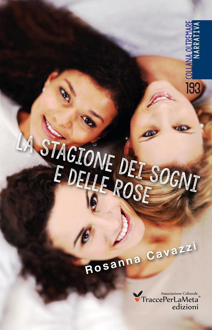 """Un messaggio di gratitudine alla vita; esce """"La stagione dei sogni e delle rose"""" un romanzo di Rosanna Cavazzi"""