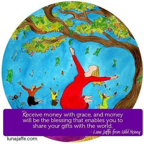 Receive money with grace, and. . . ~ Luna Jaffe at www.lunajaffe.com