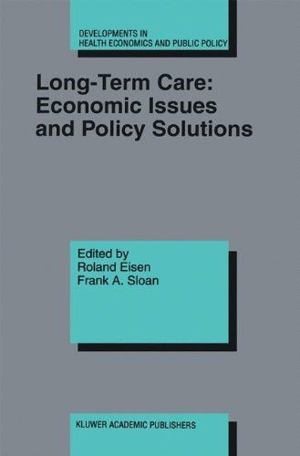 Long-Term Care: Economic Issues and Policy Solutions (Developments in Health Economics and Public Po