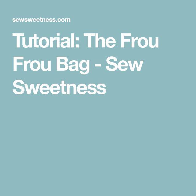 Tutorial: The Frou Frou Bag - Sew Sweetness