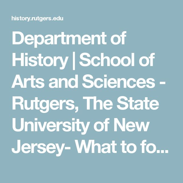 Department of History | School of Arts and Sciences - Rutgers, The State University of New Jersey- What to focus on in essay writing