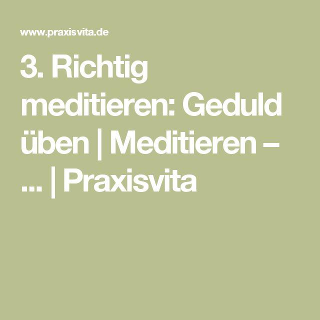3. Richtig meditieren: Geduld üben | Meditieren – ... | Praxisvita