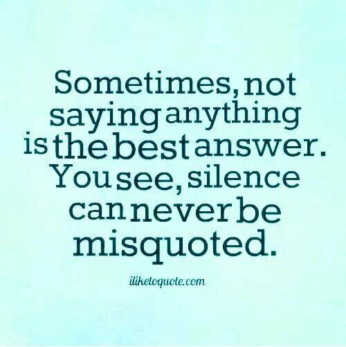 """""""Silence Can Never Be Misquoted."""" Yes!!!!!!!! I Love This"""