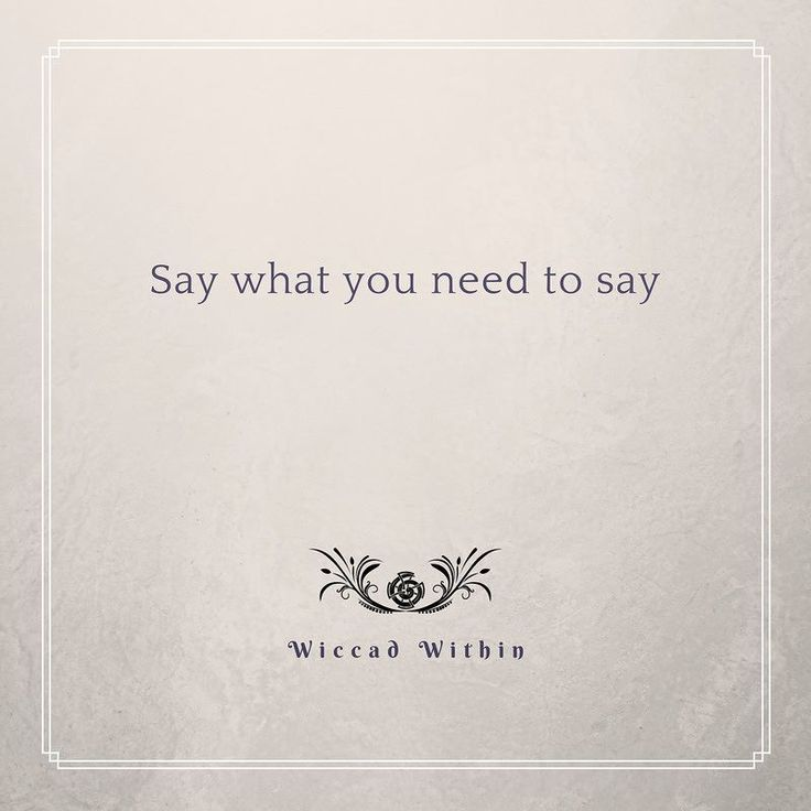 Say what you need to say. It can be a hard lesson to learn that you need to speak up. Say what is in your mind and heart. Because unspoken words can eat you up inside. What you have to say is important to you and it deserves to be spoken. #wiccadwithin #motivational #motivationalquotes #inspiration #happythoughts #love #instagood #walkyourtruepath #youarewiccadwithin #motivation #loveyou