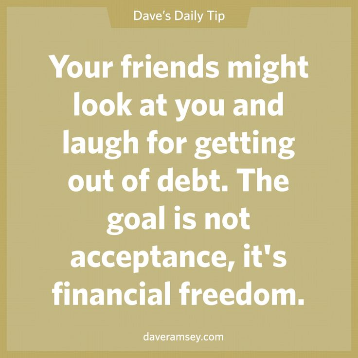 Your friends might look at you and laugh for getting out of debt. The goal is not acceptance, it's financial freedom.  11.11.13