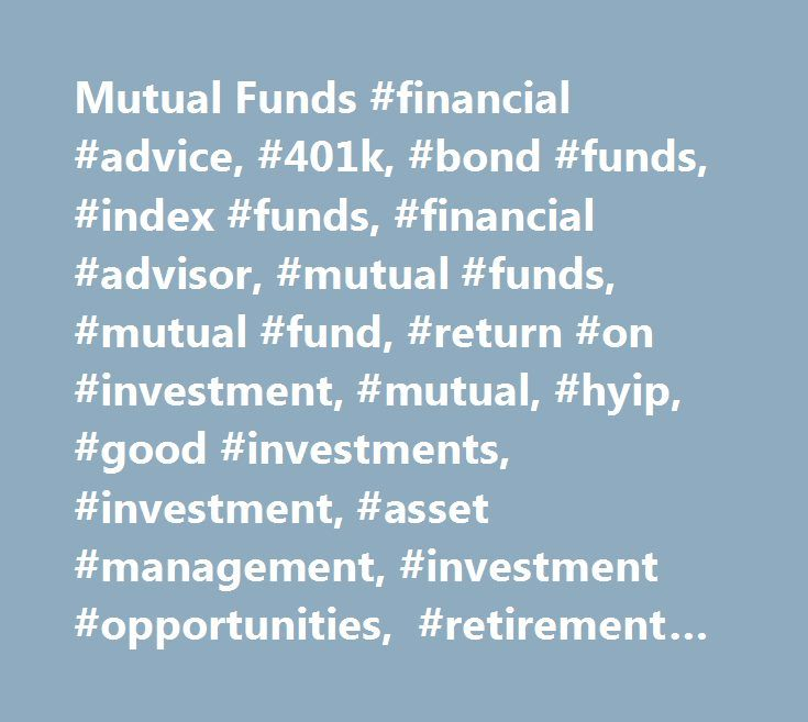 Mutual Funds #financial #advice, #401k, #bond #funds, #index #funds, #financial #advisor, #mutual #funds, #mutual #fund, #return #on #investment, #mutual, #hyip, #good #investments, #investment, #asset #management, #investment #opportunities, #retirement #planning http://solomon-islands.remmont.com/mutual-funds-financial-advice-401k-bond-funds-index-funds-financial-advisor-mutual-funds-mutual-fund-return-on-investment-mutual-hyip-good-investments-investment-asse/  # LOW-COST MUTUAL FUNDS…