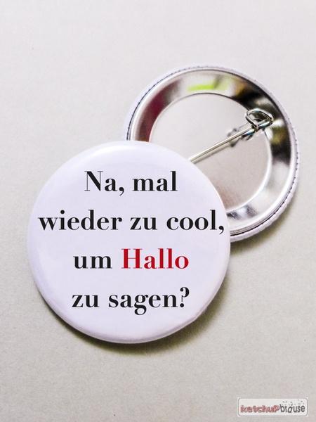 Buttons - Sprüche - Button: Na, mal wieder zu cool, um Hallo zu.... - ein Designerstück von ketchupbrause bei DaWanda