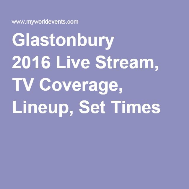 Glastonbury 2016 Live Stream, TV Coverage, Lineup, Set Times