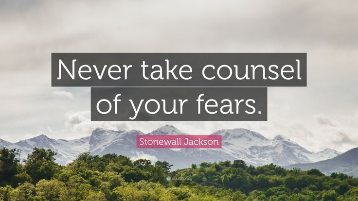 """Stonewall Jackson Quote: """"Never take counsel of your fears."""" (2 ..."""
