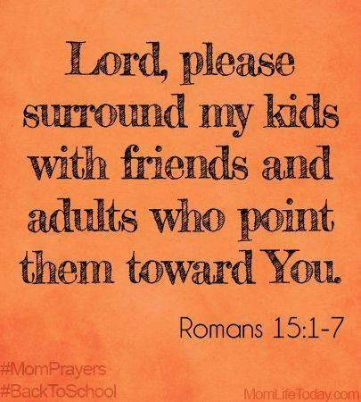 Lord, please suround my kids with friends and adults who point them toward You. Romans 15:1-7 #MomPrayers